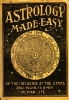 Astrology made easy or the influence of the stars and planets upon human life
